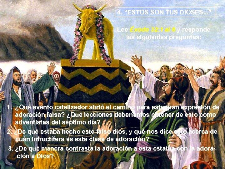 """4. """"ESTOS SON TUS DIOSES. . . """" Lee Éxodo 32: 1 al 6"""