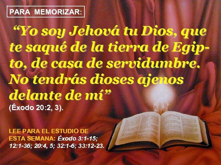 """PARA MEMORIZAR: """"Yo soy Jehová tu Dios, que te saqué de la tierra de"""