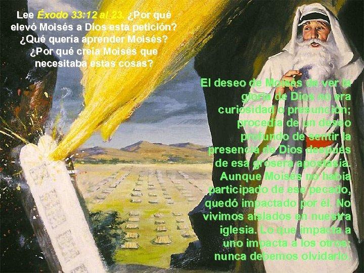 Lee Éxodo 33: 12 al 23. ¿Por qué elevó Moisés a Dios esta petición?