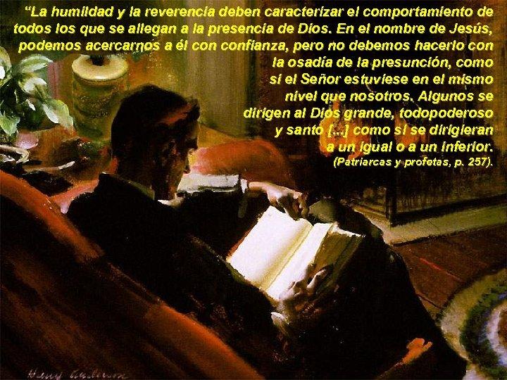 """""""La humildad y la reverencia deben caracterizar el comportamiento de todos los que se"""