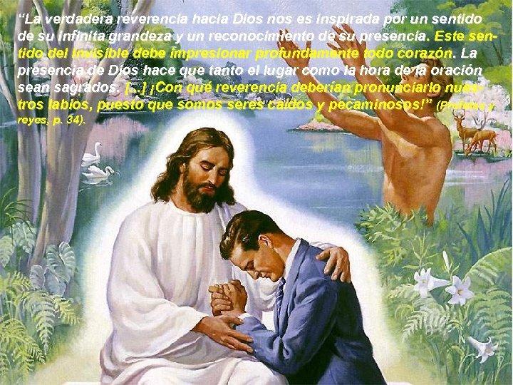 """""""La verdadera reverencia hacia Dios nos es inspirada por un sentido de su infinita"""