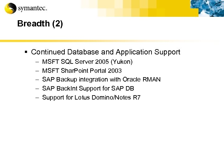 Breadth (2) § Continued Database and Application Support – – – MSFT SQL Server