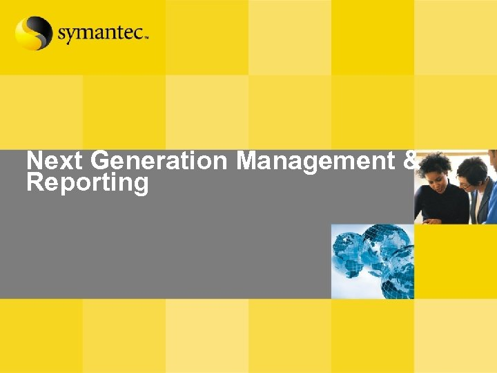 Next Generation Management & Reporting