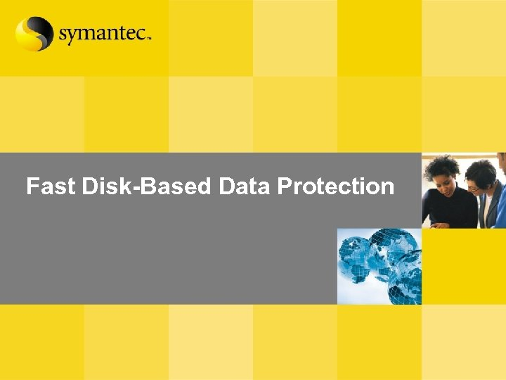 Fast Disk-Based Data Protection