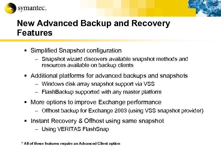 New Advanced Backup and Recovery Features § Simplified Snapshot configuration – Snapshot wizard discovers