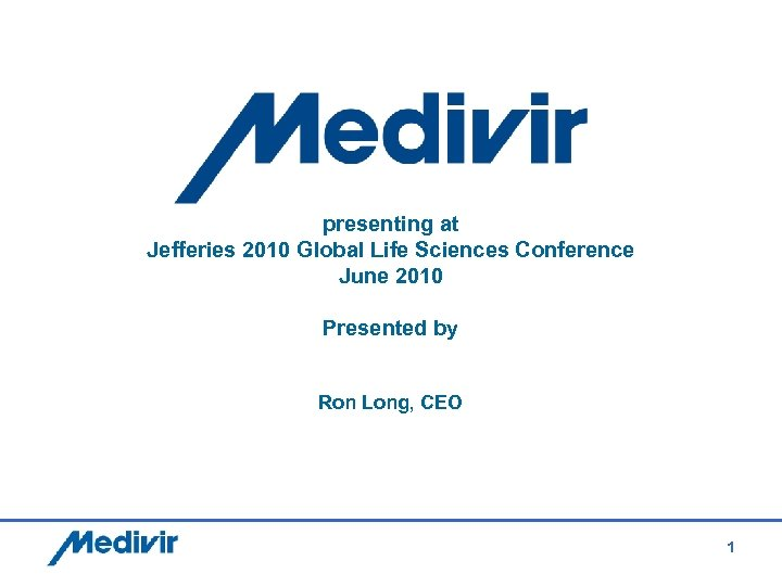 presenting at Jefferies 2010 Global Life Sciences Conference June 2010 Presented by Ron Long,