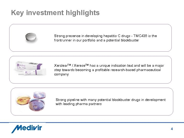 Key investment highlights Strong presence in developing hepatitis C drugs - TMC 435 is