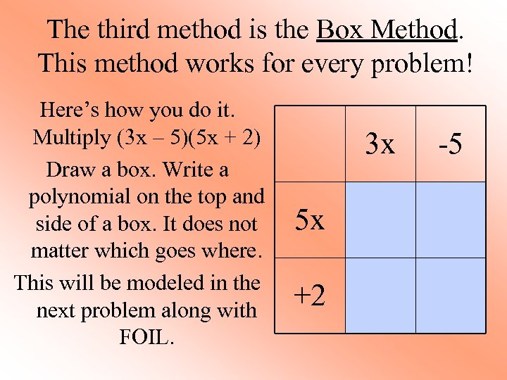 The third method is the Box Method. This method works for every problem! Here's