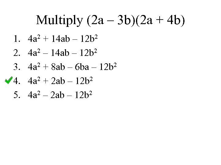 Multiply (2 a – 3 b)(2 a + 4 b) 1. 2. 3. 4.