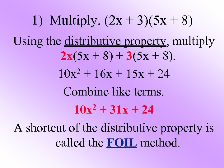 1) Multiply. (2 x + 3)(5 x + 8) Using the distributive property, multiply