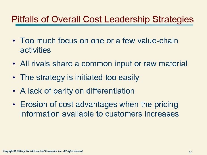 Pitfalls of Overall Cost Leadership Strategies • Too much focus on one or a