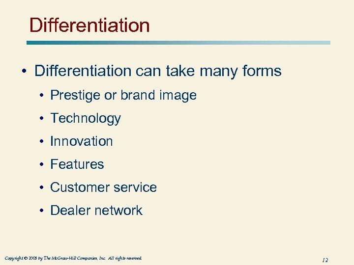 Differentiation • Differentiation can take many forms • Prestige or brand image • Technology