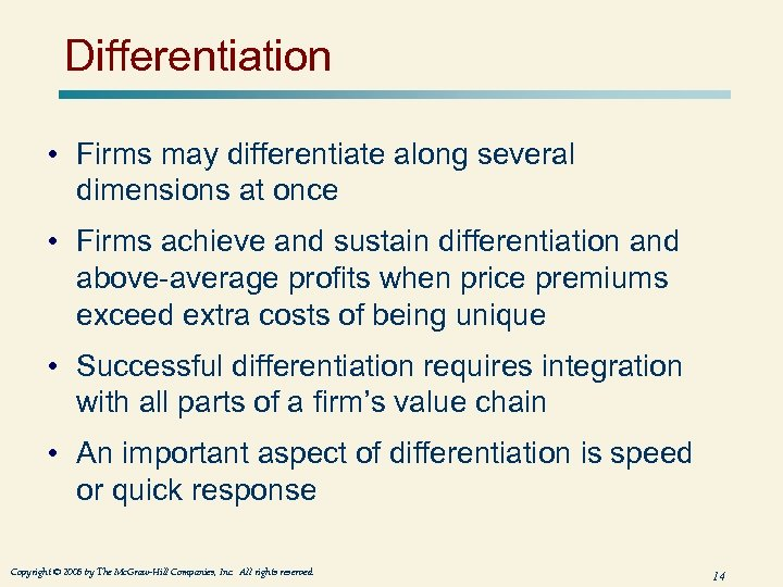 Differentiation • Firms may differentiate along several dimensions at once • Firms achieve and