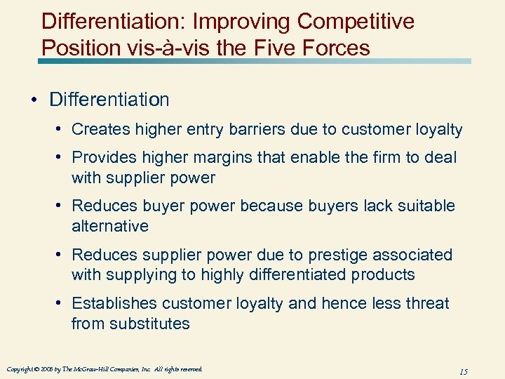 Differentiation: Improving Competitive Position vis-à-vis the Five Forces • Differentiation • Creates higher entry