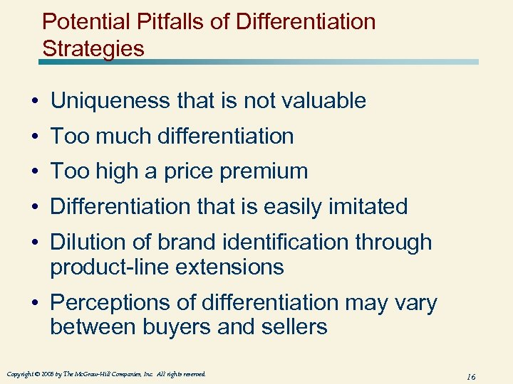 Potential Pitfalls of Differentiation Strategies • Uniqueness that is not valuable • Too much