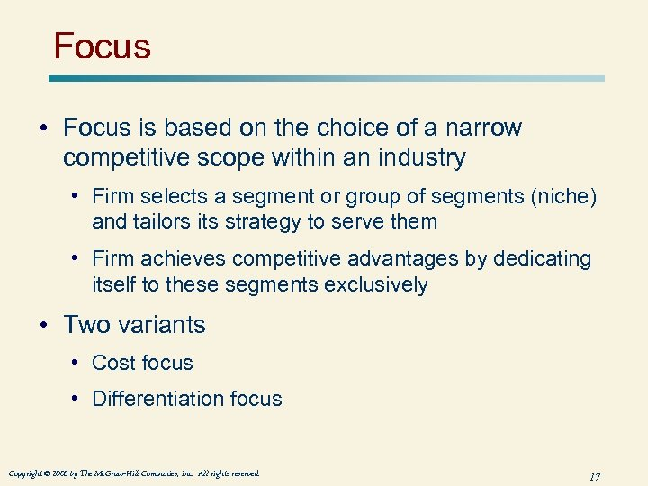 Focus • Focus is based on the choice of a narrow competitive scope within