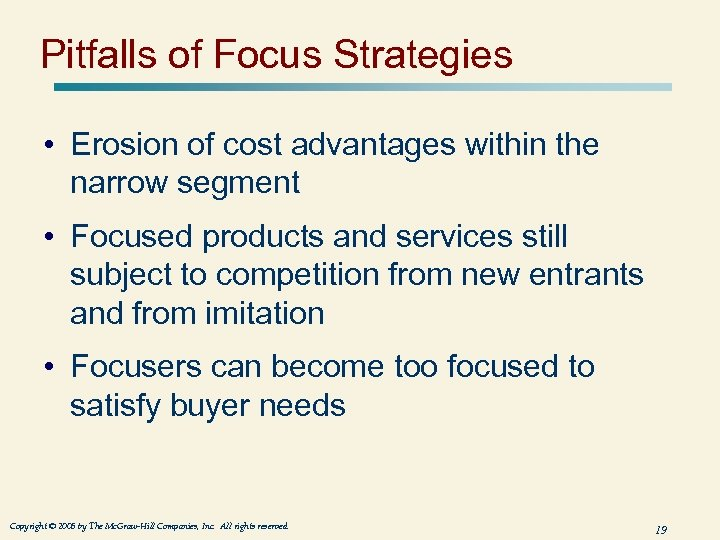 Pitfalls of Focus Strategies • Erosion of cost advantages within the narrow segment •