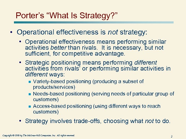 "Porter's ""What Is Strategy? "" • Operational effectiveness is not strategy: • Operational effectiveness"