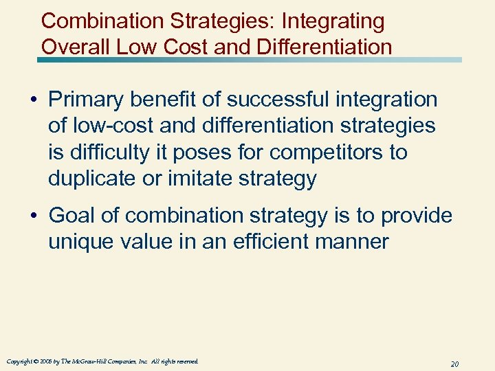 Combination Strategies: Integrating Overall Low Cost and Differentiation • Primary benefit of successful integration
