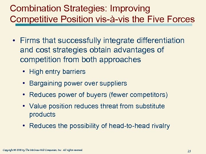 Combination Strategies: Improving Competitive Position vis-à-vis the Five Forces • Firms that successfully integrate