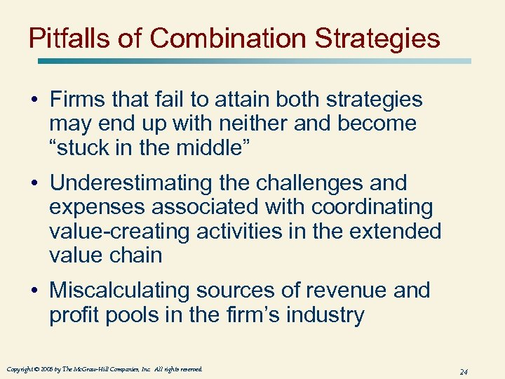 Pitfalls of Combination Strategies • Firms that fail to attain both strategies may end