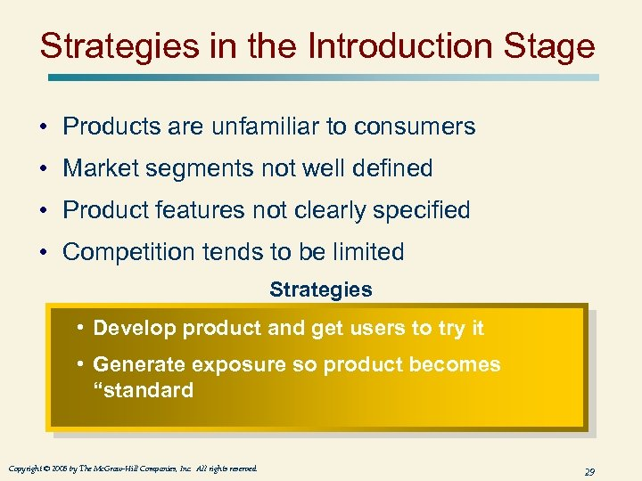 Strategies in the Introduction Stage • Products are unfamiliar to consumers • Market segments