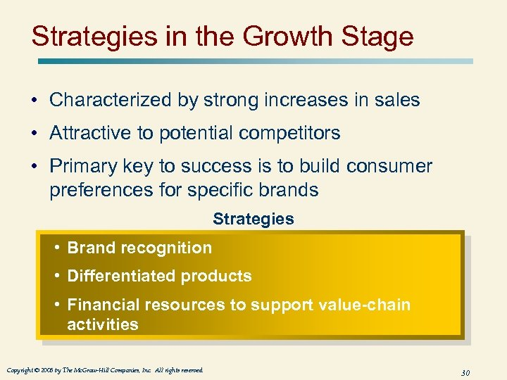 Strategies in the Growth Stage • Characterized by strong increases in sales • Attractive