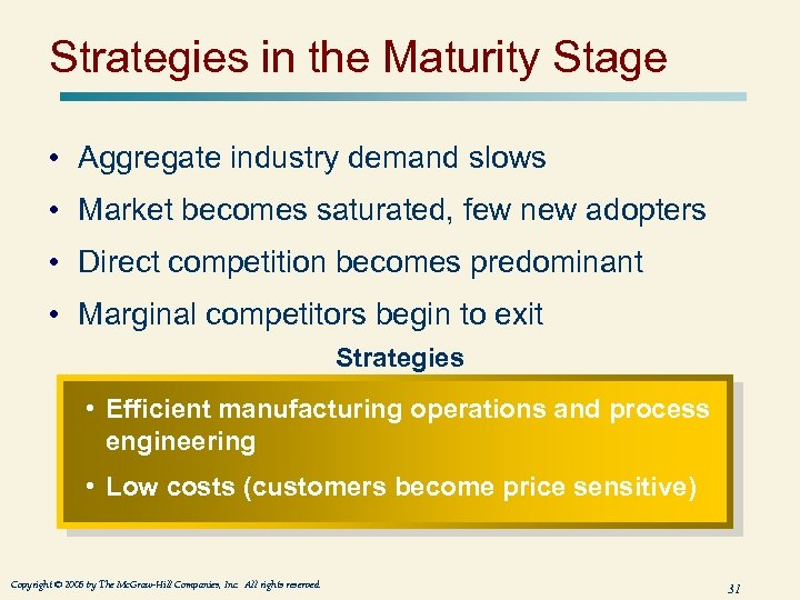 Strategies in the Maturity Stage • Aggregate industry demand slows • Market becomes saturated,