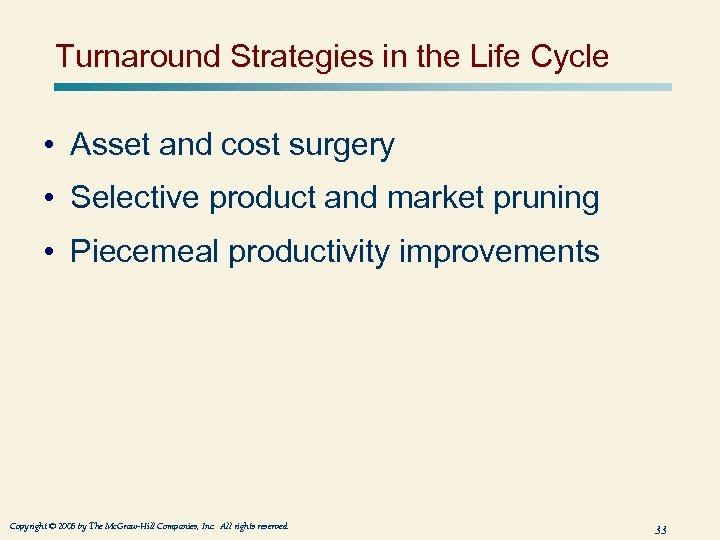 Turnaround Strategies in the Life Cycle • Asset and cost surgery • Selective product