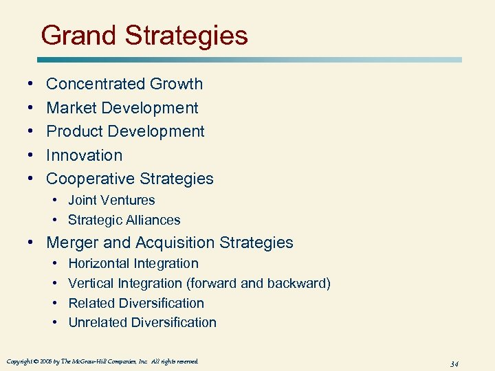 Grand Strategies • • • Concentrated Growth Market Development Product Development Innovation Cooperative Strategies