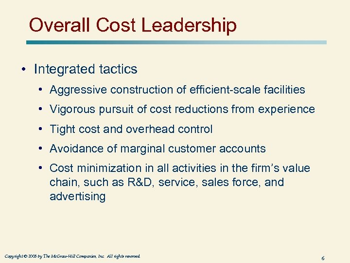 Overall Cost Leadership • Integrated tactics • Aggressive construction of efficient-scale facilities • Vigorous