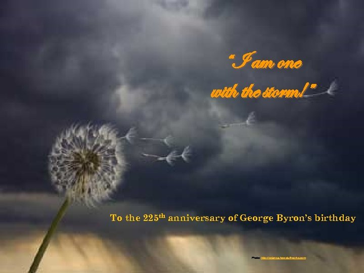 """I am one with the storm!"" To the 225 th anniversary of George Byron's"