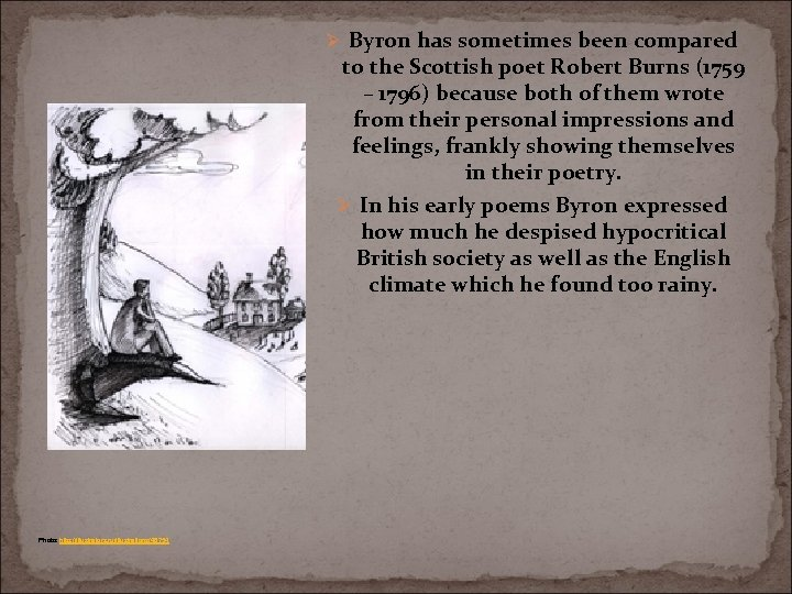 Ø Byron has sometimes been compared to the Scottish poet Robert Burns (1759 –