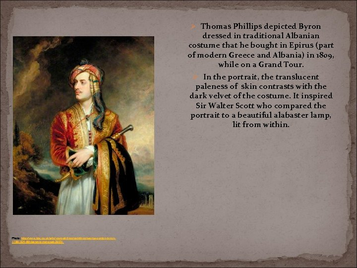Ø Thomas Phillips depicted Byron dressed in traditional Albanian costume that he bought in