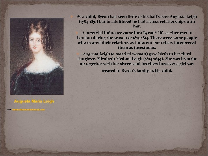 Ø As a child, Byron had seen little of his half-sister Augusta Leigh (1784