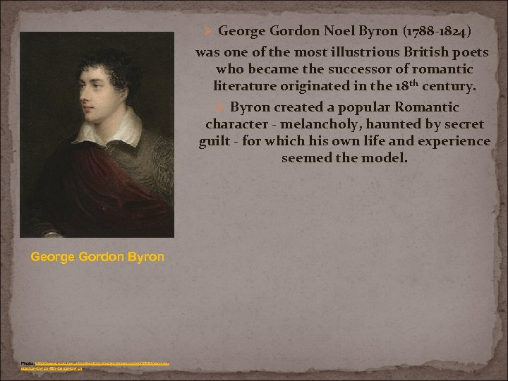 Ø George Gordon Noel Byron (1788 -1824) was one of the most illustrious British
