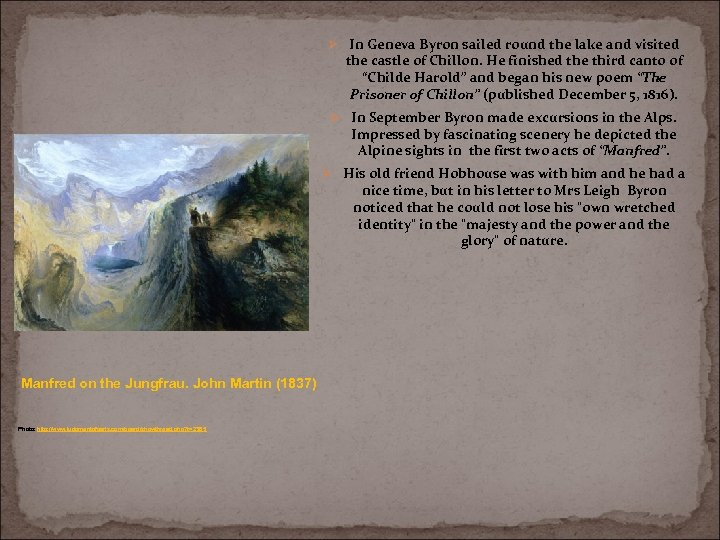 Ø In Geneva Byron sailed round the lake and visited the castle of Chillon.