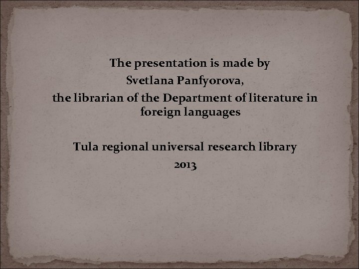 The presentation is made by Svetlana Panfyorova, the librarian of the Department of