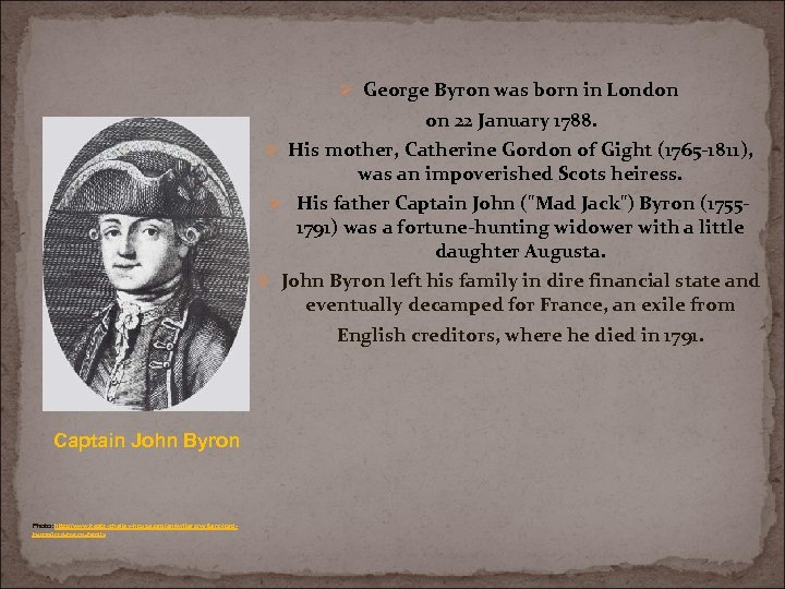 Ø George Byron was born in London on 22 January 1788. Ø His mother,