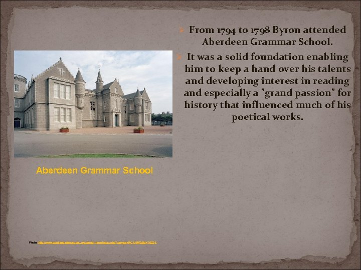 Ø From 1794 to 1798 Byron attended Aberdeen Grammar School. Ø It was a