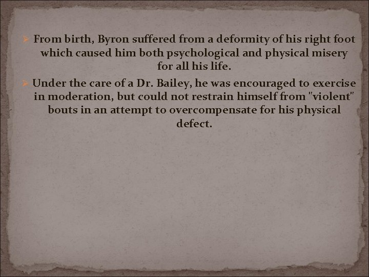 Ø From birth, Byron suffered from a deformity of his right foot which caused
