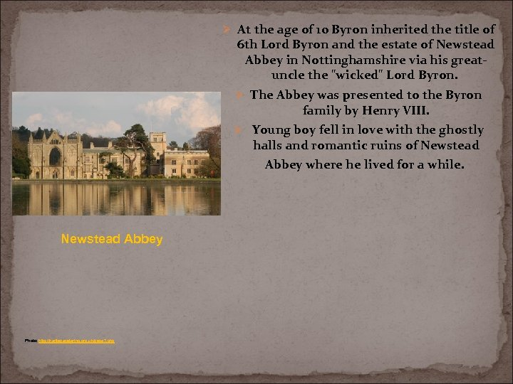 Ø At the age of 10 Byron inherited the title of 6 th Lord