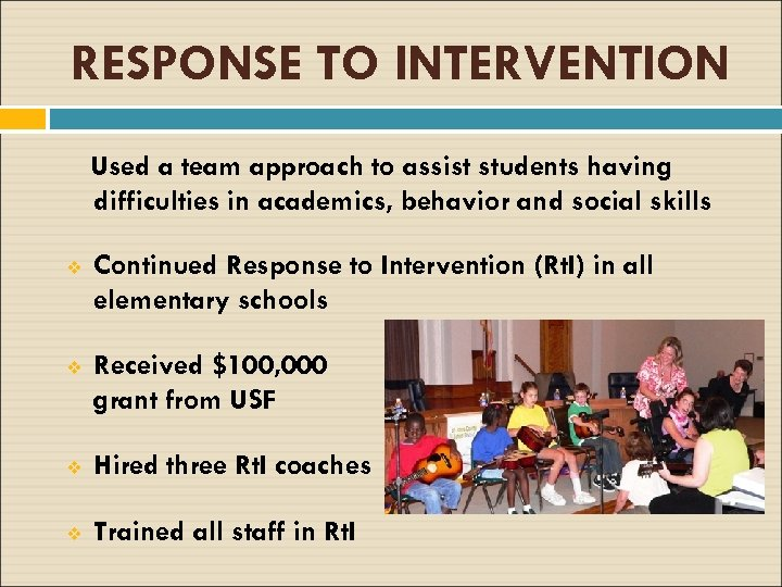 RESPONSE TO INTERVENTION Used a team approach to assist students having difficulties in academics,