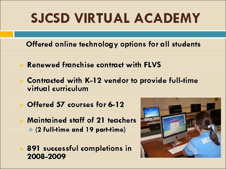 SJCSD VIRTUAL ACADEMY Offered online technology options for all students v Renewed franchise contract