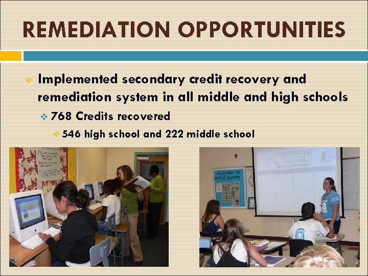 REMEDIATION OPPORTUNITIES v Implemented secondary credit recovery and remediation system in all middle and