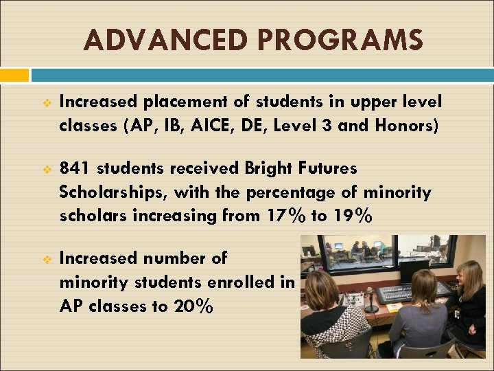 ADVANCED PROGRAMS v Increased placement of students in upper level classes (AP, IB, AICE,