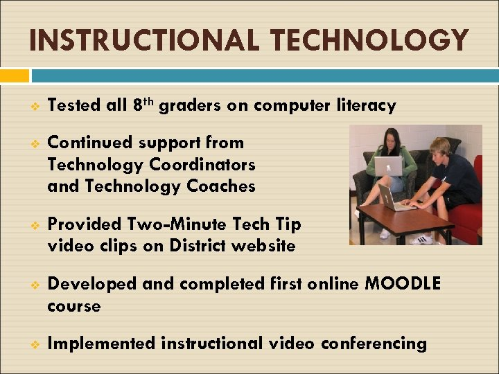 INSTRUCTIONAL TECHNOLOGY v Tested all 8 th graders on computer literacy v Continued support