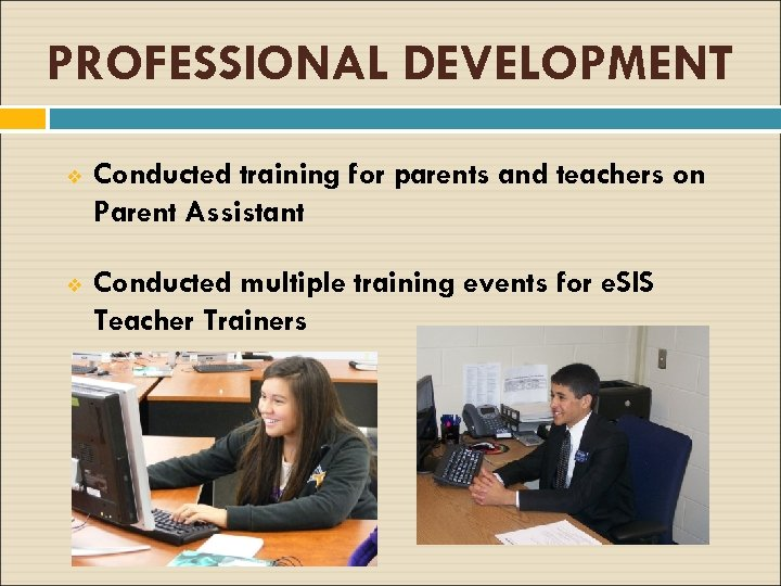 PROFESSIONAL DEVELOPMENT v Conducted training for parents and teachers on Parent Assistant v Conducted