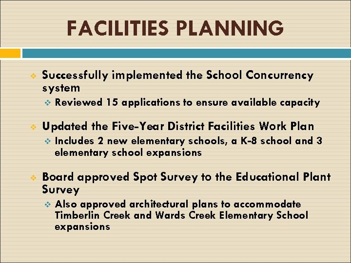 FACILITIES PLANNING v Successfully implemented the School Concurrency system v v Updated the Five-Year