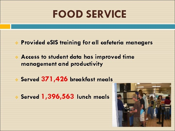 FOOD SERVICE v Provided e. SIS training for all cafeteria managers v Access to